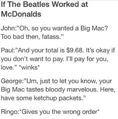 OMG if Paul McCartney took my order and offered to pay I would die happy