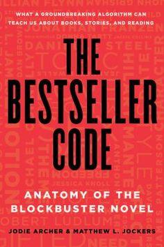The bestseller code : anatomy of the blockbuster novel / Jodie Archer and Matthew L. Jockers