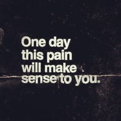 One day the pain will make sense to you. Keep pushing through the process in the end you will see!!!
