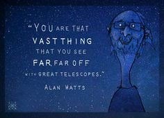 """""""You are that vast thing that you see far off with great telescopes."""" Alan Watts quote illustrated by Alexandra Calisto Prints and products available at https://society6.com/product/stars-rr6_print#s6-8008986p4a1v45"""