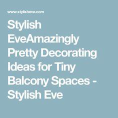 Stylish EveAmazingly Pretty Decorating Ideas for Tiny Balcony Spaces - Stylish Eve