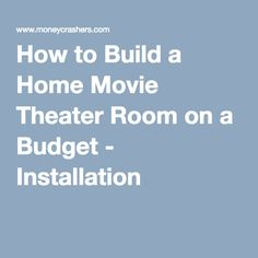 How to Build a Home Movie Theater Room on a Budget - Installation
