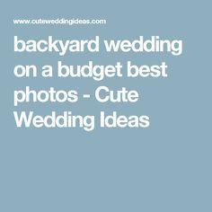 backyard wedding on a budget best photos - Cute Wedding Ideas