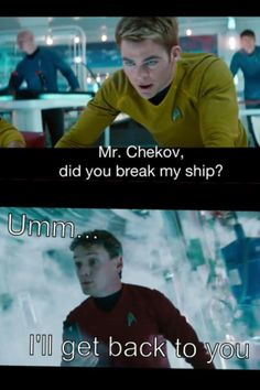 Chekov knows he's gonna be in trouble if Kirk found out he did lol XD