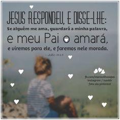 Jesus respondeu, e disse-lhe: Se alguém me ama, guardará a minha palavra, e meu…