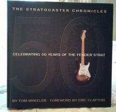 The Stratocaster Chronicles Celebrating 50 Years of the Fender Strat Tom Wheeler