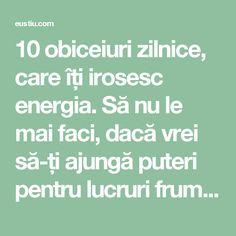 10 obiceiuri zilnice, care îți irosesc energia. Să nu le mai faci, dacă vrei să-ți ajungă puteri pentru lucruri frumoase! ⋆