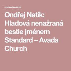 Ondřej Netík: Hladová nenažraná bestie jménem Standard – Avada Church