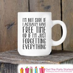 Coffee Mug, Free Time or Forgetting Everything, Funny Novelty Ceramic Mug, Humorous Quote Mug, Funny Coffee Cup Gift, Parent or Friend Gift