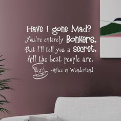 Hey, I found this really awesome Etsy listing at https://www.etsy.com/listing/224125121/alice-in-wonderland-wall-decal-quote