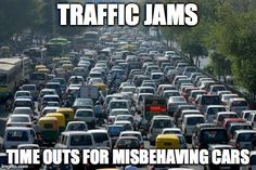 Traffic jams. Time outs for misbehaving cars.