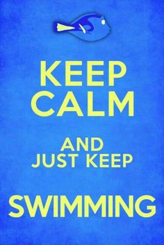Keep calm and just keep swimming!-Just keep swimming! Just keep swimming swimming swimming, what do we do! We swim swim! oh how I love to swimming! I LOOOVE TO SWIM! Keep Calm Posters, Keep Calm Quotes, Quotes To Live By, Me Quotes, Dory Quotes, Keep Calm Signs, I Love Swimming, Just Dream, Finding Nemo