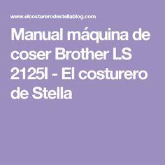 Manual máquina de coser Brother LS 2125I - El costurero de Stella