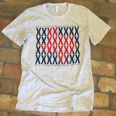 All my X's live in Texas!  We couldn't have said it better, King George!      * Soft Style     * Unisex     * Grey / Tan options