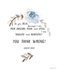 You think wrong! A quote by Charlotte Bronte (Jane Eyre). Watercolor and modern calligraphy art print. Famous Book Quotes, Movie Quotes, Funny Quotes, Classic Book Quotes, Random Quotes, Classic Books, Dream Quotes, Best Quotes, Life Quotes