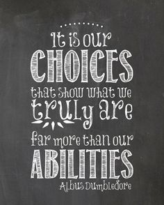$3.50 on Etsy - It is our choices that show what we truly are, far more than our abilities. Albus Dumbledore quote
