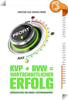 KVP + BVW = wirtschaftlicher Erfolg    ::  Sie erhalten eine umfassende Sammlung mit vielen konkreten Umsetzungsmöglichkeiten für die Bereiche Energiemanagement und Einkauf sowie Kostenmanagement. Jedes einzelne Thema wird gezielt mit Bezugsquellen aufgewertet und weist eine Return-of-Invest-Einschätzung (ROI) aus.