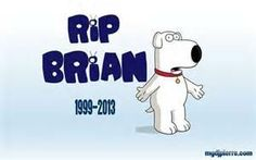 Brian Griffin of Family Guy dies.