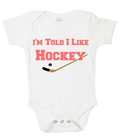 I'm Told I Like Hockey Onesie - Girls (thanks @Danielle Romero for the best most epic find ever...)