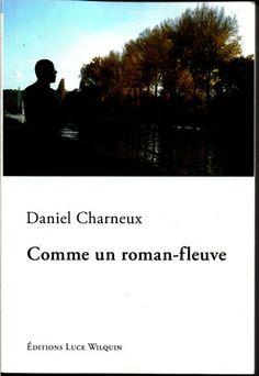 Comme un roman-fleuve : roman / Daniel Charneux - [Avin] : Editions Luce Wilquin, cop. 2012
