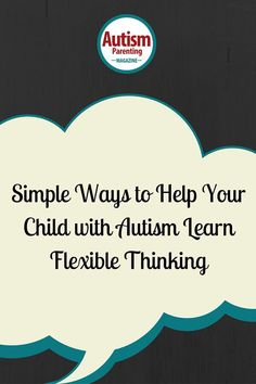 5 Ways to Help Your Child with Autism Learn Flexible Thinking - Autism Parenting Magazine Autism Help, Autism Teaching, Aspergers Autism, Autism Support, Adhd And Autism, Autism Parenting, Autism Classroom, Autism Apps, Autism Books