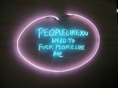 People like you need to fuck people like me - Tracey Emin - Neon lights - Luces de neón