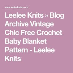Leelee Knits » Blog Archive Vintage Chic Free Crochet Baby Blanket Pattern - Leelee Knits