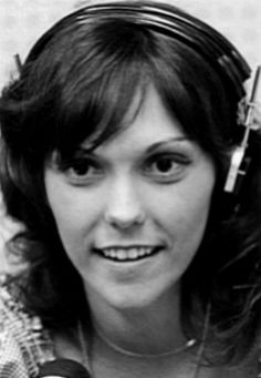 Karen Carpenter~The purest voice this side of heaven. I loved her voice & emulated it; even cut my hair like hers. She left us too soon but will never be forgotten for her music lives on.