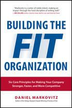 Building the Fit Organization: Six Core Principles for Making Your Company Stronger, Faster, and More Competitive ebook by Daniel Markovitz - Rakuten Kobo Process Improvement, Good To Great, Book Summaries, Book Publishing, New Books, Core, This Book, Make It Yourself, Writing