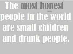 probably very true...at least, the small children part, for sure!