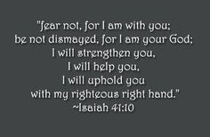 Fear Not For I Am With You Be Not Dismayed For I Am Your God - God Quote