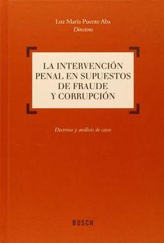 La intervención penal en supuestos de fraude y corrupción : doctrina y análisis de casos / Luz María Puente Alba, directora. - 2014