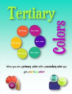 Tertiary Colors -Colors made by mixing a primary and secondary color. Primary color is always said first