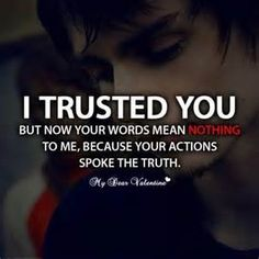 Sad Love Quotes : QUOTATION – Image : Quotes Of the day – Life Quote I trusted you but now your words mean nothing to me, because your actions spoke the truth. Sharing is Caring Life Quotes Love, Sad Quotes, Quotes To Live By, Inspirational Quotes, Liars Quotes, Being Fake Quotes, Speak The Truth Quotes, Greed Quotes, Truth Sayings