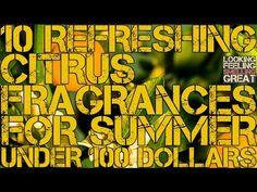 ▶ 10 Refreshing Citrus Fragrances For Summer (Under 100 Dollars) - YouTube