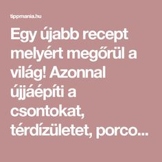 Egy újabb recept melyért megőrül a világ! Azonnal újjáépíti a csontokat, térdízületet, porcokat! – tippmania.hu Kitchen Witch, Health Eating, Arthritis, The Cure, Health Fitness, Healing, Life, Beauty, Medicine