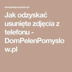 Jak odzyskać usunięte zdjęcia z telefonu - DomPelenPomyslow.pl Kitchen Organisation, Organization, Good Advice, Techno, Internet, Hacks, Computers, Bmw, Beautiful
