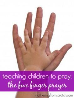 Teaching Children How To Pray! Use the five finger prayer.
