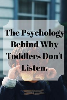 Why doesn't my toddler listen? The Psychology behind Toddlers mind.