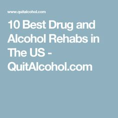 10 Best Drug and Alcohol Rehabs in The US - QuitAlcohol.com