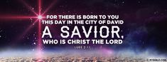 For there is born to you this day in the city... - Facebook Cover Photo