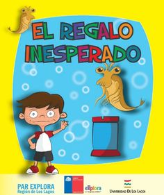 """""""El regalo inesperado"""" escrito por Ana María Pení, ilustraciones Eduardo Peralta y asesoría científica Dr. Carlos Gajardo."""