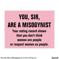 Pink You, Sir, Are a Misogynist women misogyny Congress voting record women are people women's rights are human rights #women #pink #womenshealthcare #womenshealth #womensrights #equality