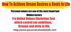 Personal values are one of the most important hidden factors which control our ambitions, dreams and drive in life.  http://www.personalvaluesbeliefs.com