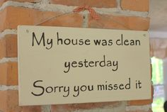 Mom Humor – Clean House Yesterday    Plz Note - I should have pinned a pic from site for giveaway, not repinned - see other pic in this board (Once upon a treehouse
