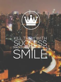 Kill them with success Click this picture to check out my blog!