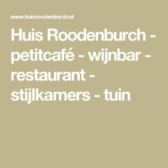 Huis Roodenburch - petitcafé - wijnbar - restaurant - stijlkamers - tuin