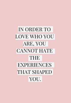 """""""In order to love who you are, you cannot hate the experiences that shaped you."""" ✨💖- inspirational quotes - quotes to live by - words of wisdom - self love quotes - quotes about self love - Positive Quotes For Life Encouragement, Positive Quotes For Life Happiness, Motivational Quotes For Life Positivity, Positive Sayings, Positive Messages, Self Love Quotes, Words Quotes, Wise Words, Posivity Quotes"""
