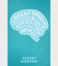 """""""Great spirits have always encountered violent opposition from from mediocre minds"""" - Albert Einstein."""