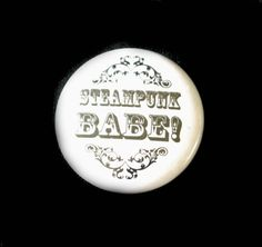 Steampunk Button Badge STEAMPUNK BABE 25mm by ArcaneArmoury